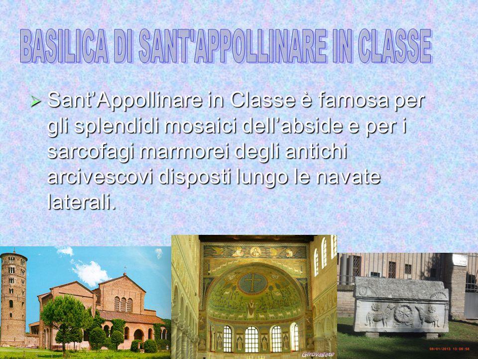  Sant'Appollinare in Classe è famosa per gli splendidi mosaici dell'abside e per i sarcofagi marmorei degli antichi arcivescovi disposti lungo le navate laterali.