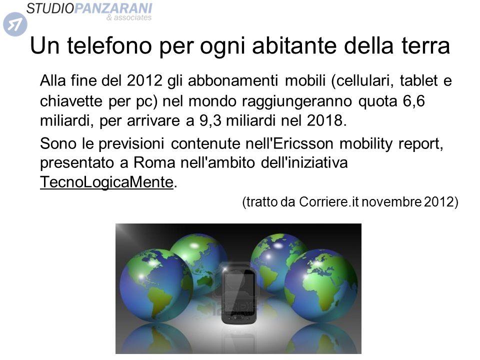 Un telefono per ogni abitante della terra Alla fine del 2012 gli abbonamenti mobili (cellulari, tablet e chiavette per pc) nel mondo raggiungeranno qu