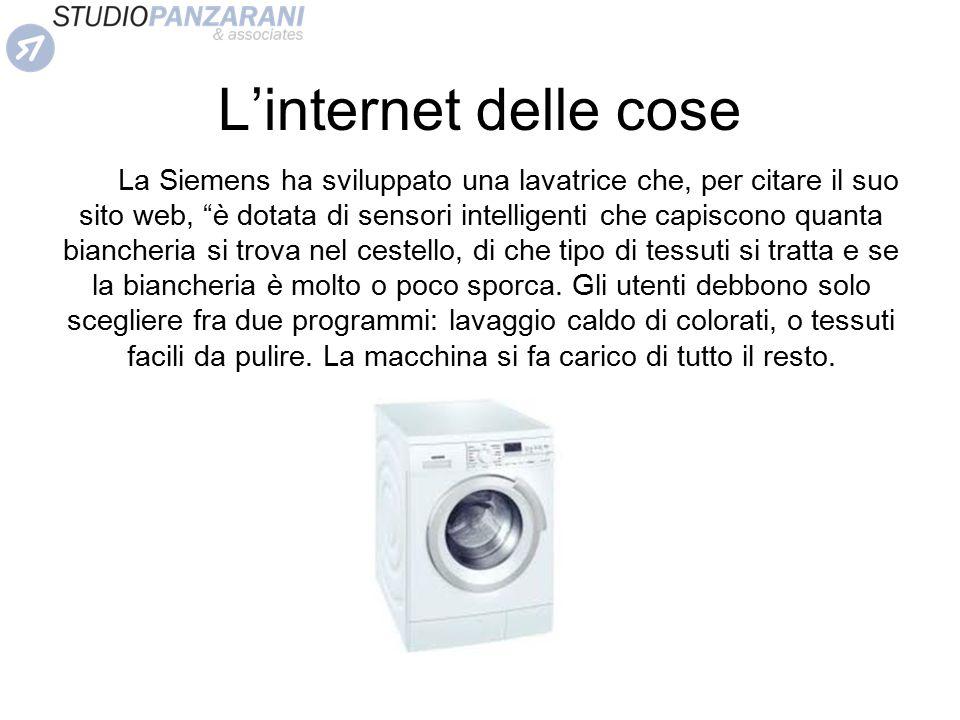 """L'internet delle cose La Siemens ha sviluppato una lavatrice che, per citare il suo sito web, """"è dotata di sensori intelligenti che capiscono quanta b"""