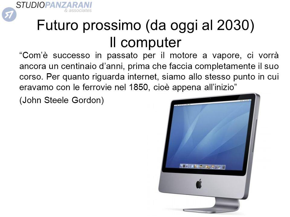"""Futuro prossimo (da oggi al 2030) Il computer """"Com'è successo in passato per il motore a vapore, ci vorrà ancora un centinaio d'anni, prima che faccia"""