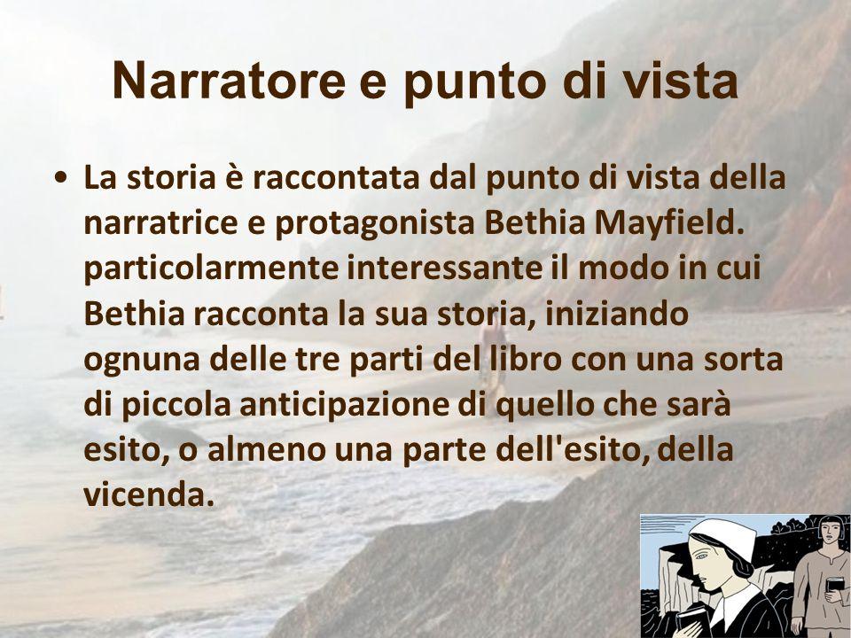 Narratore e punto di vista La storia è raccontata dal punto di vista della narratrice e protagonista Bethia Mayfield. particolarmente interessante il