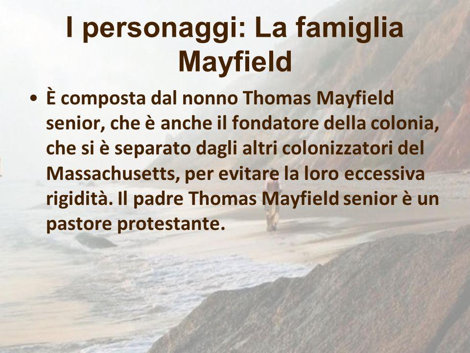 I personaggi: La famiglia Mayfield È composta dal nonno Thomas Mayfield senior, che è anche il fondatore della colonia, che si è separato dagli altri