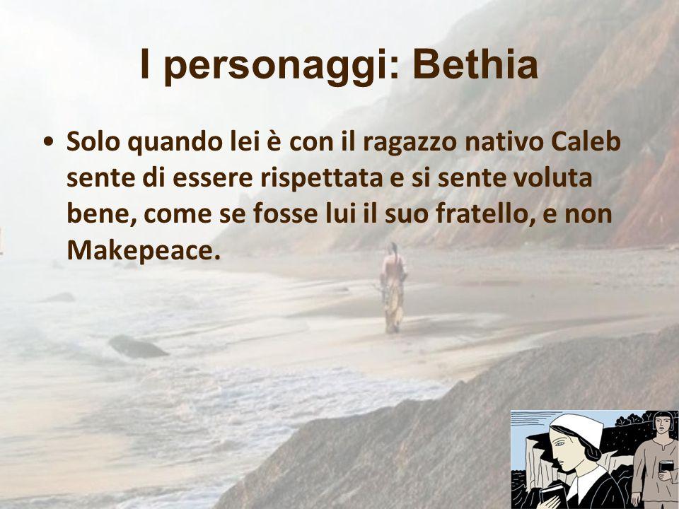 I personaggi: Bethia Solo quando lei è con il ragazzo nativo Caleb sente di essere rispettata e si sente voluta bene, come se fosse lui il suo fratell