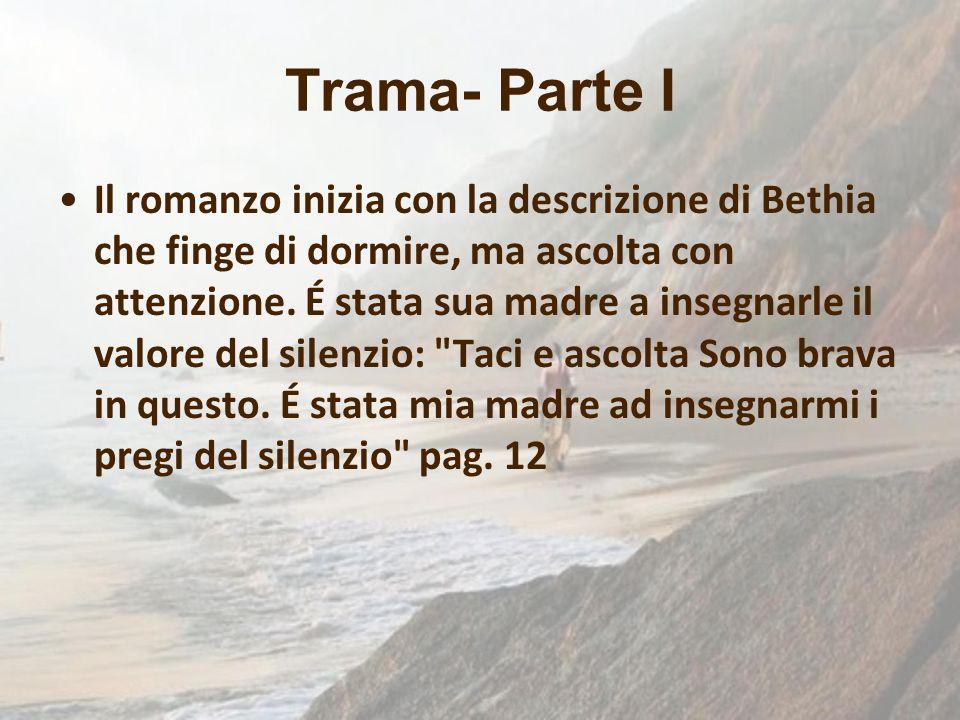 Trama- Parte I Il romanzo inizia con la descrizione di Bethia che finge di dormire, ma ascolta con attenzione. É stata sua madre a insegnarle il valor