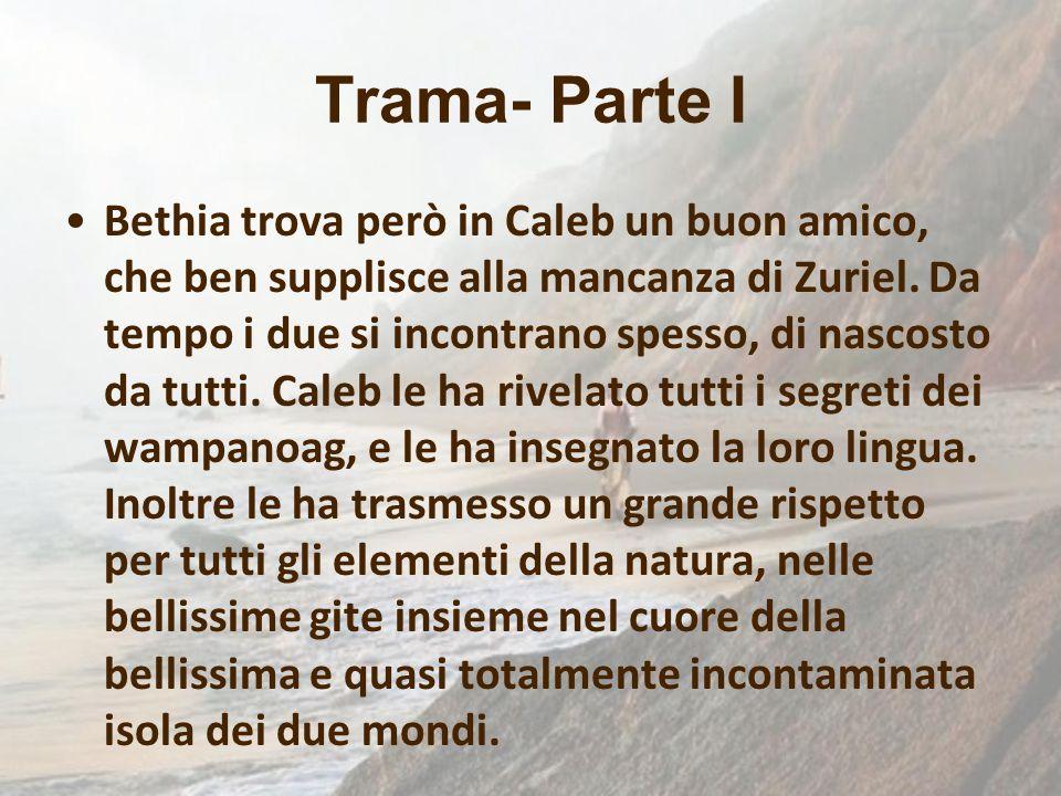 Trama- Parte I Bethia trova però in Caleb un buon amico, che ben supplisce alla mancanza di Zuriel. Da tempo i due si incontrano spesso, di nascosto d