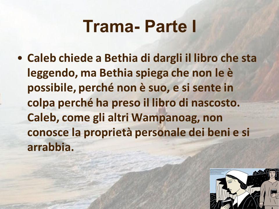 Trama- Parte I Caleb chiede a Bethia di dargli il libro che sta leggendo, ma Bethia spiega che non le è possibile, perché non è suo, e si sente in col