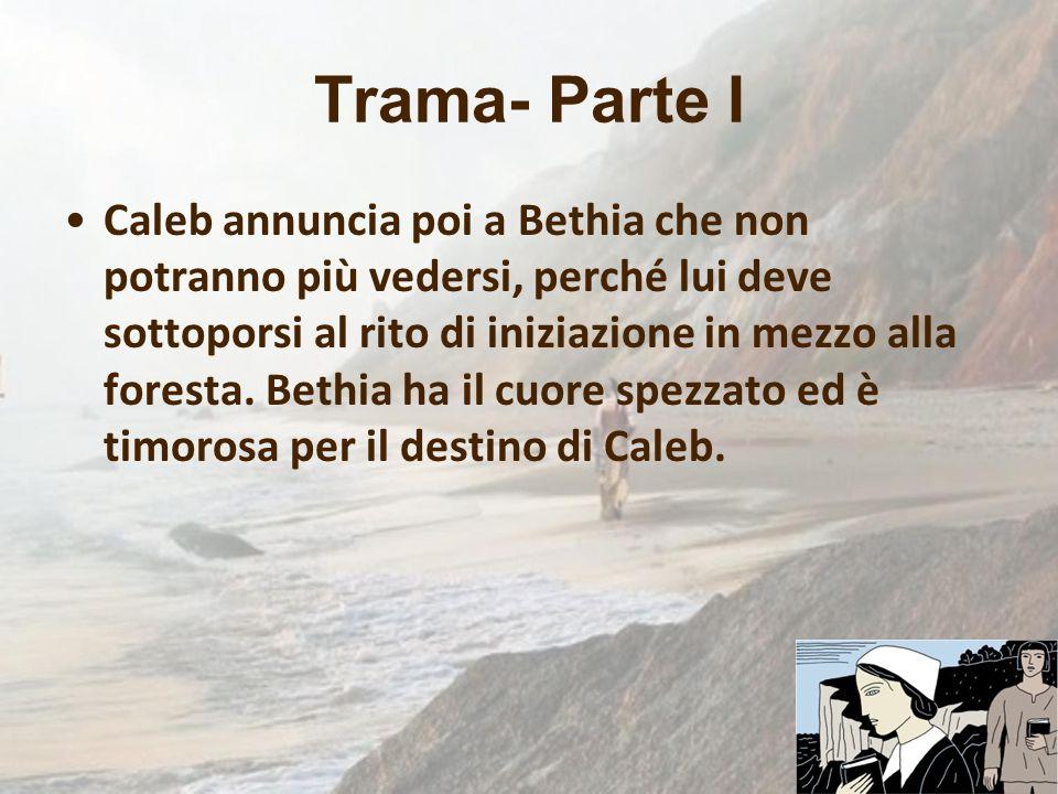 Trama- Parte I Caleb annuncia poi a Bethia che non potranno più vedersi, perché lui deve sottoporsi al rito di iniziazione in mezzo alla foresta. Beth