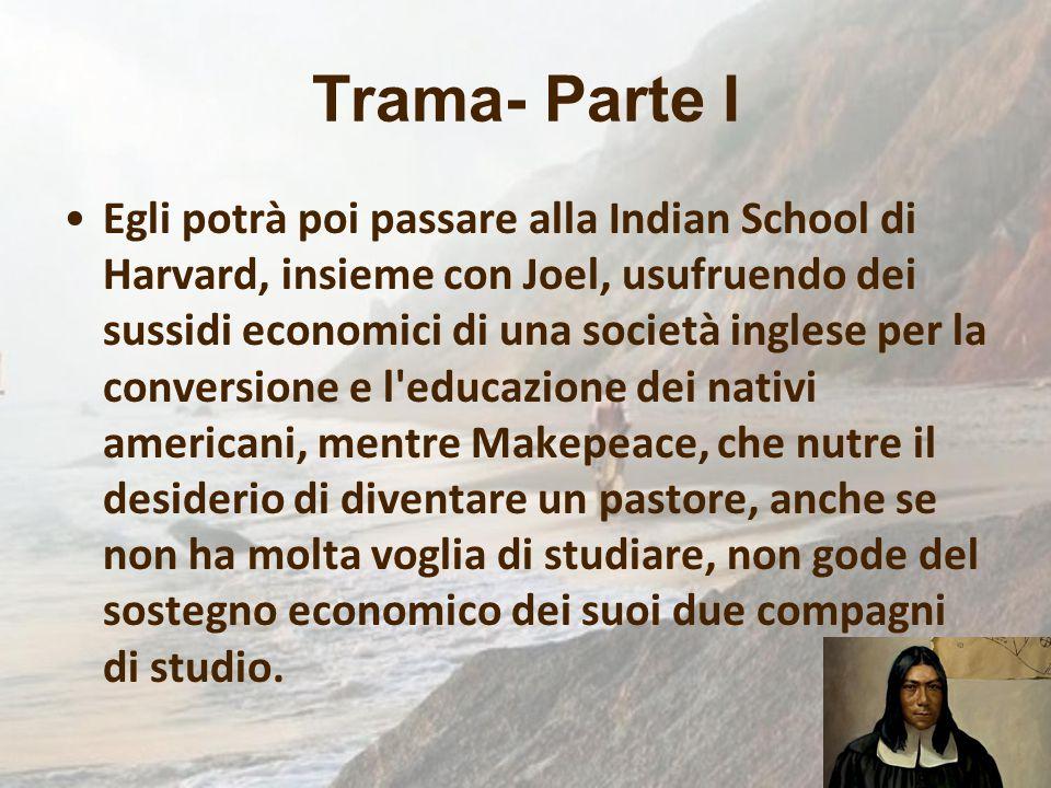 Trama- Parte I Egli potrà poi passare alla Indian School di Harvard, insieme con Joel, usufruendo dei sussidi economici di una società inglese per la