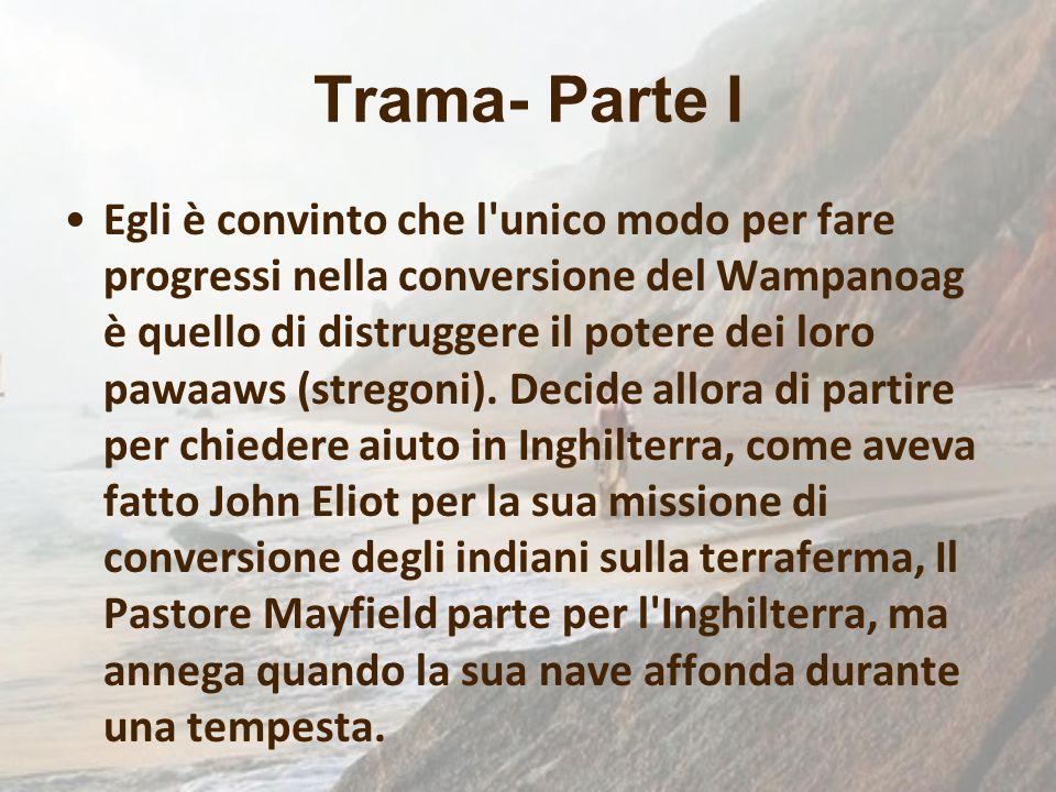 Trama- Parte I Egli è convinto che l'unico modo per fare progressi nella conversione del Wampanoag è quello di distruggere il potere dei loro pawaaws