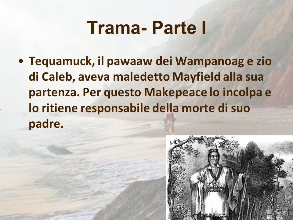 Trama- Parte I Tequamuck, il pawaaw dei Wampanoag e zio di Caleb, aveva maledetto Mayfield alla sua partenza. Per questo Makepeace lo incolpa e lo rit