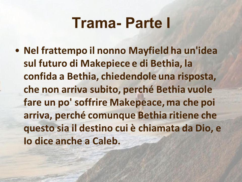 Trama- Parte I Nel frattempo il nonno Mayfield ha un'idea sul futuro di Makepiece e di Bethia, la confida a Bethia, chiedendole una risposta, che non