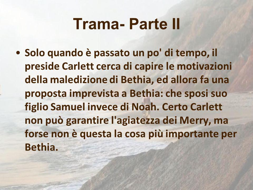 Trama- Parte II Solo quando è passato un po' di tempo, il preside Carlett cerca di capire le motivazioni della maledizione di Bethia, ed allora fa una
