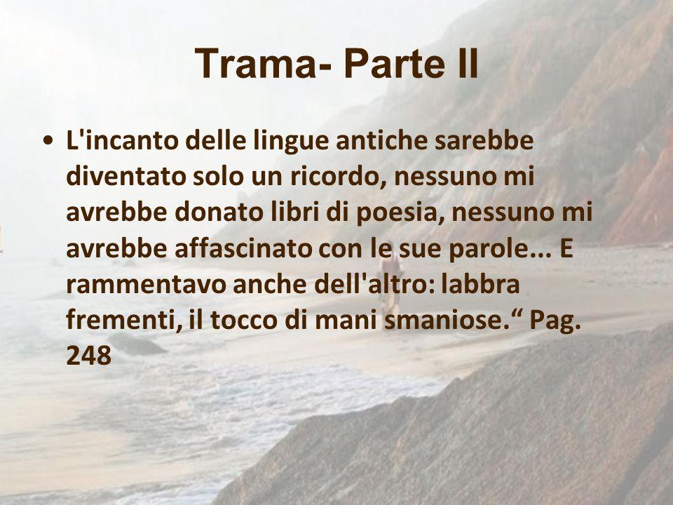 Trama- Parte II L'incanto delle lingue antiche sarebbe diventato solo un ricordo, nessuno mi avrebbe donato libri di poesia, nessuno mi avrebbe affasc