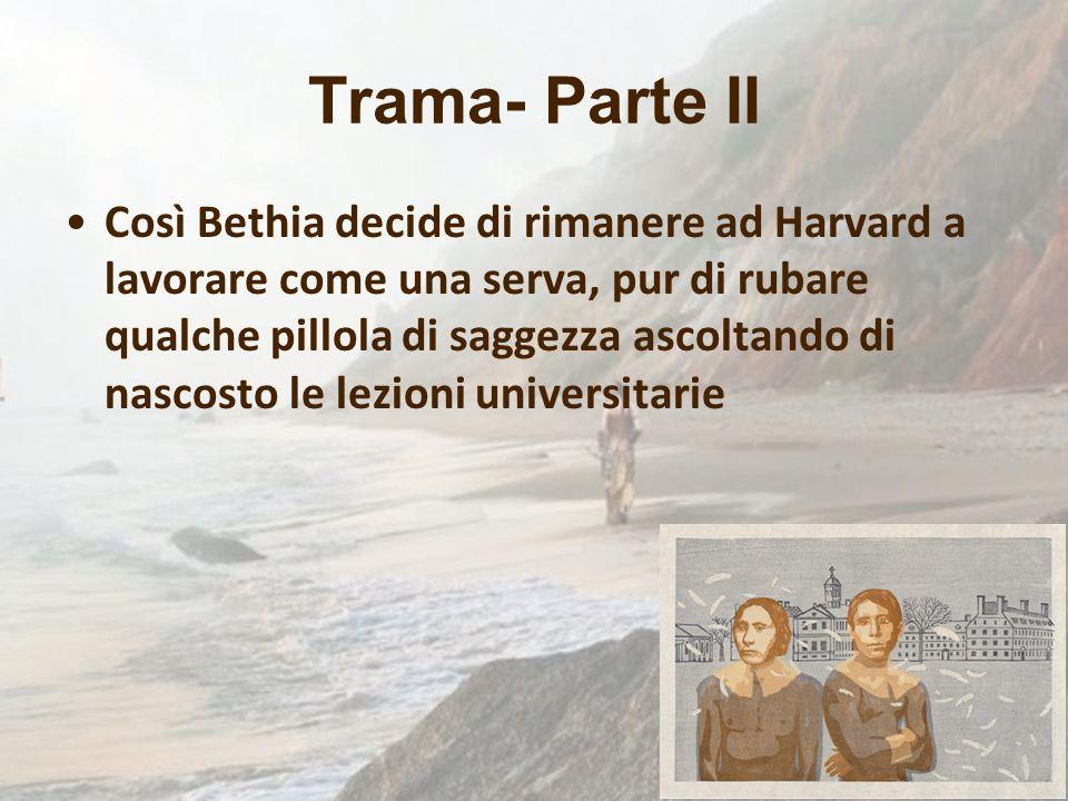 Trama- Parte II Così Bethia decide di rimanere ad Harvard a lavorare come una serva, pur di rubare qualche pillola di saggezza ascoltando di nascosto