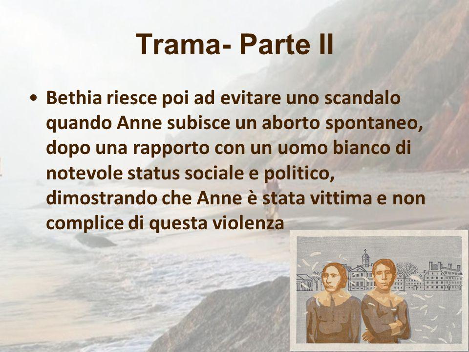 Trama- Parte II Bethia riesce poi ad evitare uno scandalo quando Anne subisce un aborto spontaneo, dopo una rapporto con un uomo bianco di notevole st