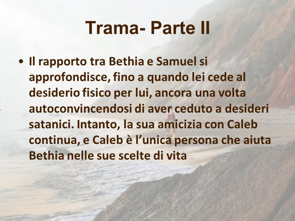Trama- Parte II Il rapporto tra Bethia e Samuel si approfondisce, fino a quando lei cede al desiderio fisico per lui, ancora una volta autoconvincendo