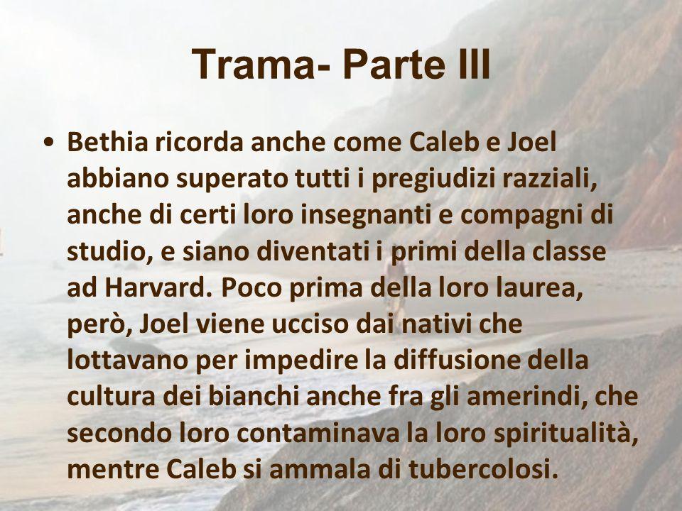 Trama- Parte III Bethia ricorda anche come Caleb e Joel abbiano superato tutti i pregiudizi razziali, anche di certi loro insegnanti e compagni di stu