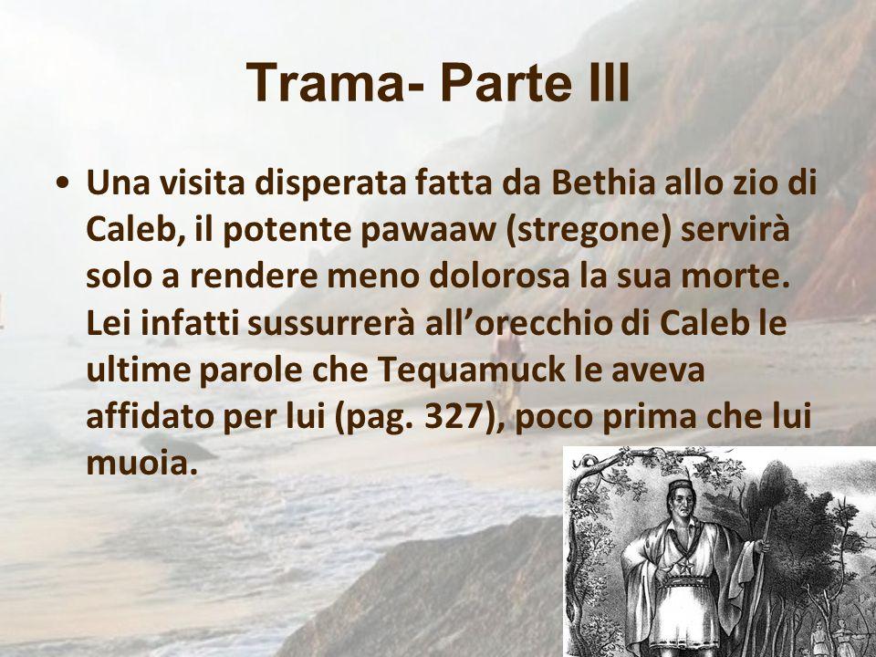 Trama- Parte III Una visita disperata fatta da Bethia allo zio di Caleb, il potente pawaaw (stregone) servirà solo a rendere meno dolorosa la sua mort