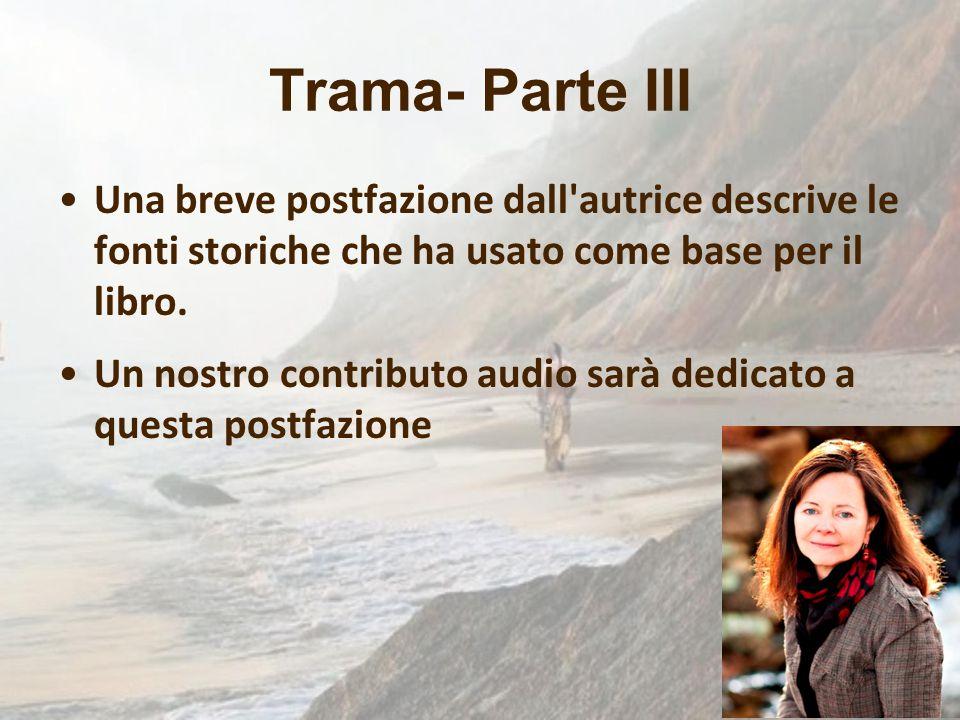 Trama- Parte III Una breve postfazione dall'autrice descrive le fonti storiche che ha usato come base per il libro. Un nostro contributo audio sarà de