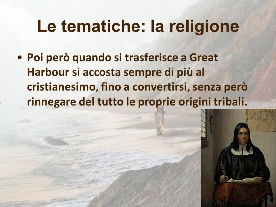 Le tematiche: la religione Poi però quando si trasferisce a Great Harbour si accosta sempre di più al cristianesimo, fino a convertirsi, senza però ri