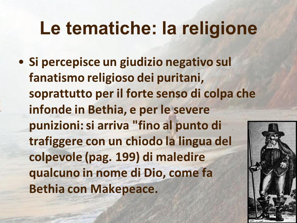 Le tematiche: la religione Si percepisce un giudizio negativo sul fanatismo religioso dei puritani, soprattutto per il forte senso di colpa che infond