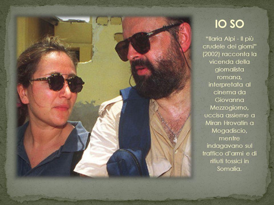 Ilaria Alpi - Il più crudele dei giorni (2002) racconta la vicenda della giornalista romana, interpretata al cinema da Giovanna Mezzogiorno, uccisa assieme a Miran Hrovatin a Mogadiscio, mentre indagavano sul traffico d'armi e di rifiuti tossici in Somalia.