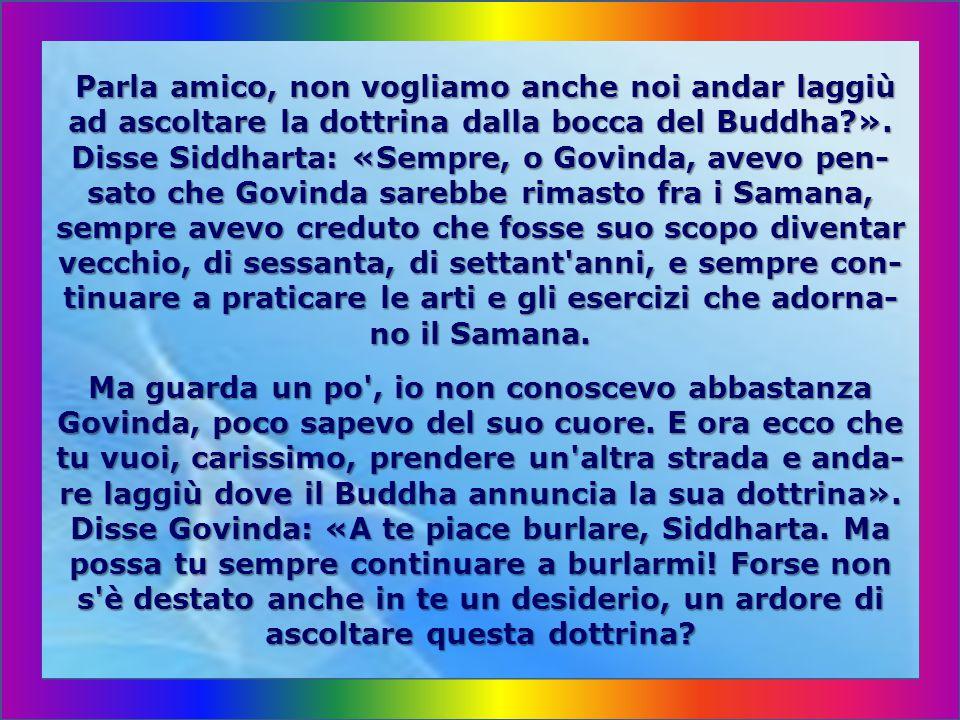 S'era fatto l'idea che quel sedicente Buddha fosse stato precedentemente un eremita e fosse vissuto nella foresta, ma poi avesse fatto ritorno alle mo