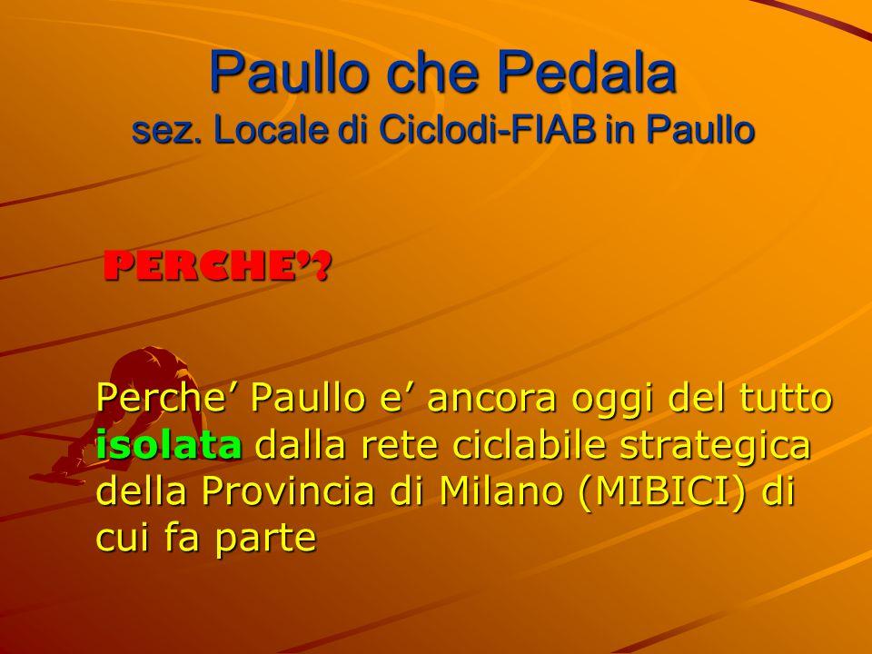 Perche' Paullo e' ancora oggi del tutto isolata dalla rete ciclabile strategica della Provincia di Milano (MIBICI) di cui fa parte PERCHE'