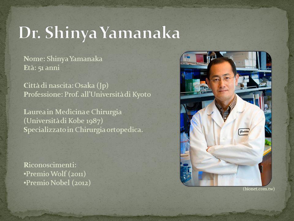 Nome: Shinya Yamanaka Età: 51 anni Città di nascita: Osaka (Jp) Professione: Prof. all'Università di Kyoto Laurea in Medicina e Chirurgia (Università