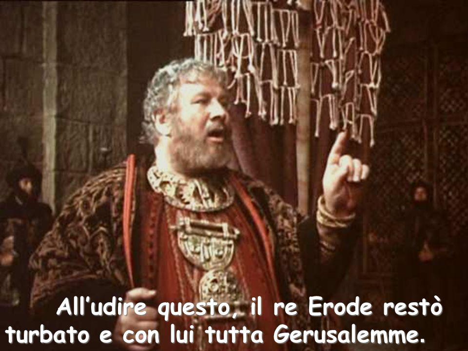 All'udire questo, il re Erode restò turbato e con lui tutta Gerusalemme. All'udire questo, il re Erode restò turbato e con lui tutta Gerusalemme.