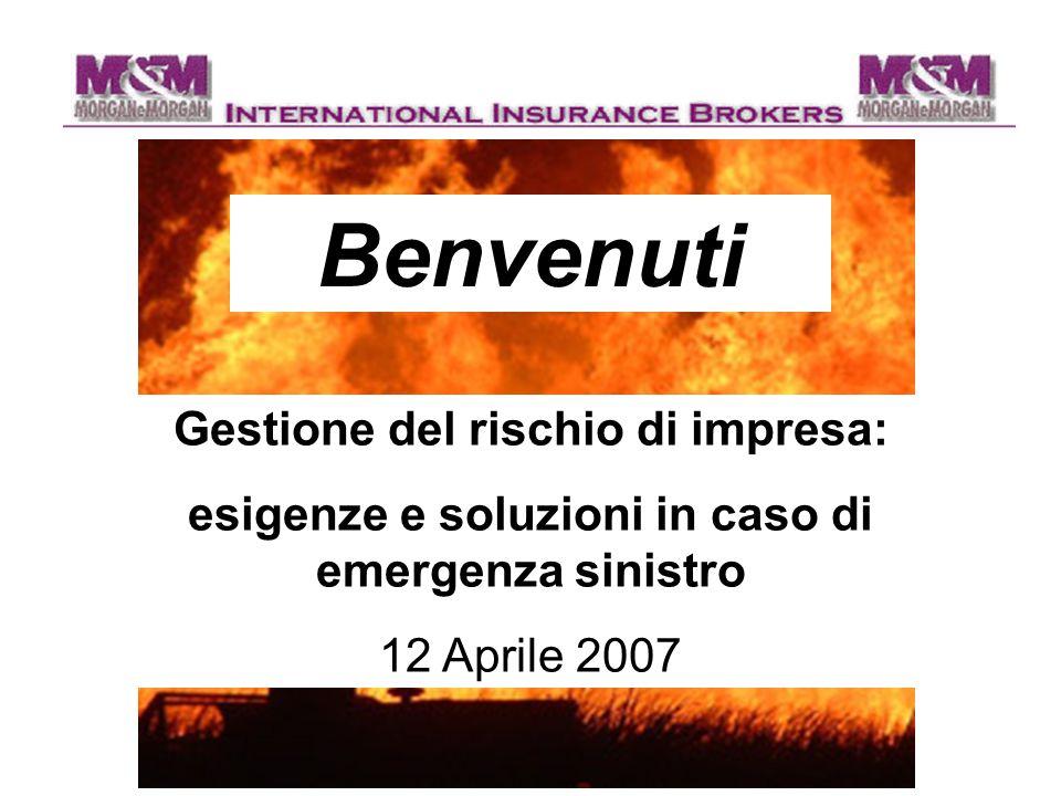 Gestione del rischio di impresa: esigenze e soluzioni in caso di emergenza sinistro 12 Aprile 2007 Benvenuti