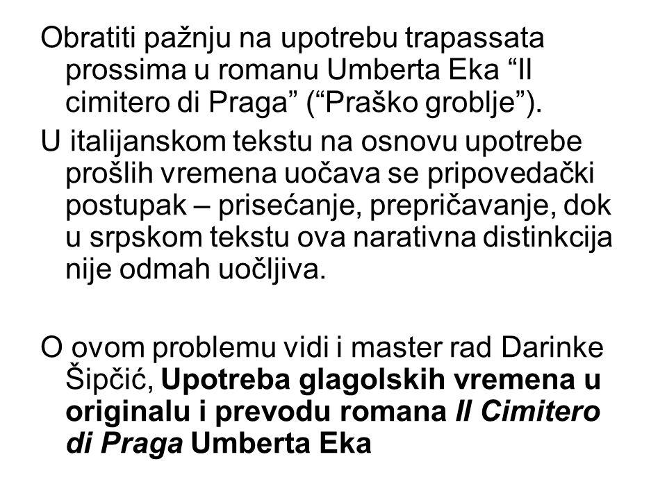 Obratiti pažnju na upotrebu trapassata prossima u romanu Umberta Eka Il cimitero di Praga ( Praško groblje ).