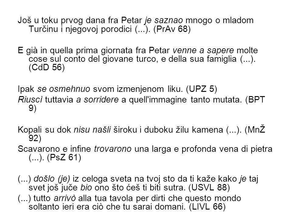 Još u toku prvog dana fra Petar je saznao mnogo o mladom Turčinu i njegovoj porodici (...).