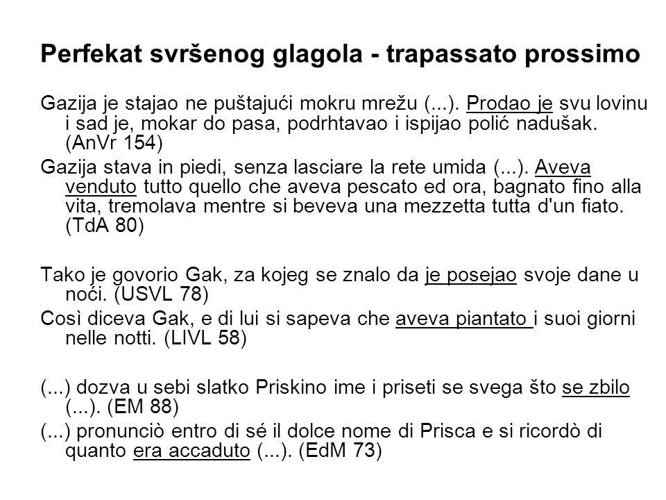 Perfekat svršenog glagola ‑ trapassato prossimo Gazija je stajao ne puštajući mokru mrežu (...).