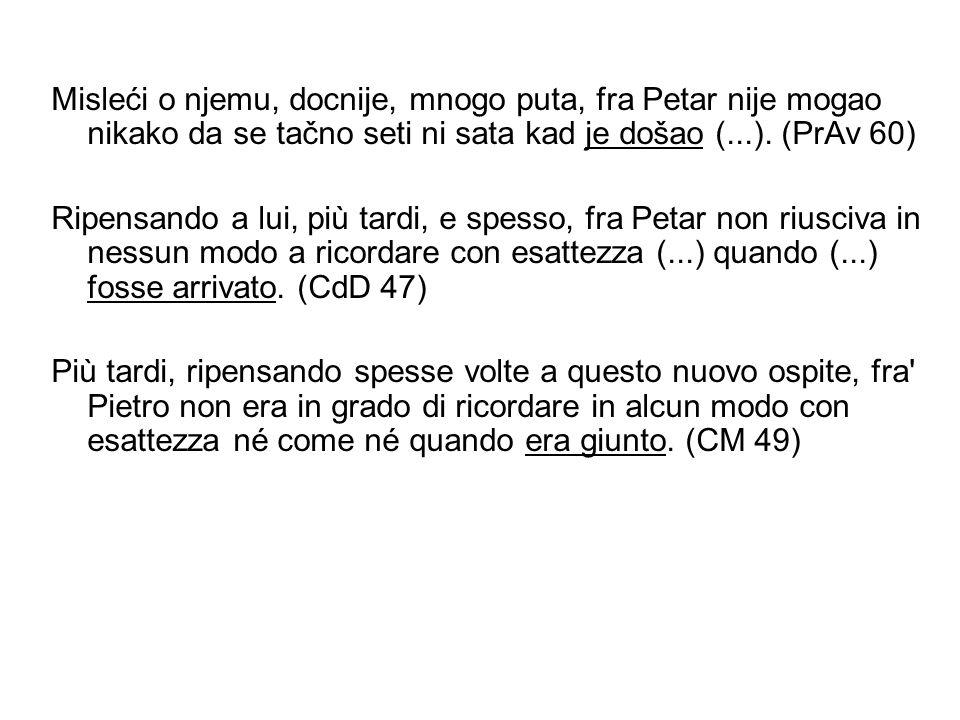 Misleći o njemu, docnije, mnogo puta, fra Petar nije mogao nikako da se tačno seti ni sata kad je došao (...).