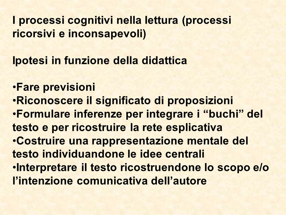 I processi cognitivi nella lettura (processi ricorsivi e inconsapevoli) Ipotesi in funzione della didattica Fare previsioni Riconoscere il significato