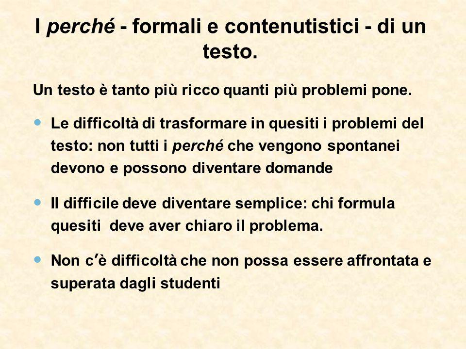 I perché - formali e contenutistici - di un testo. Un testo è tanto più ricco quanti più problemi pone. Le difficoltà di trasformare in quesiti i prob