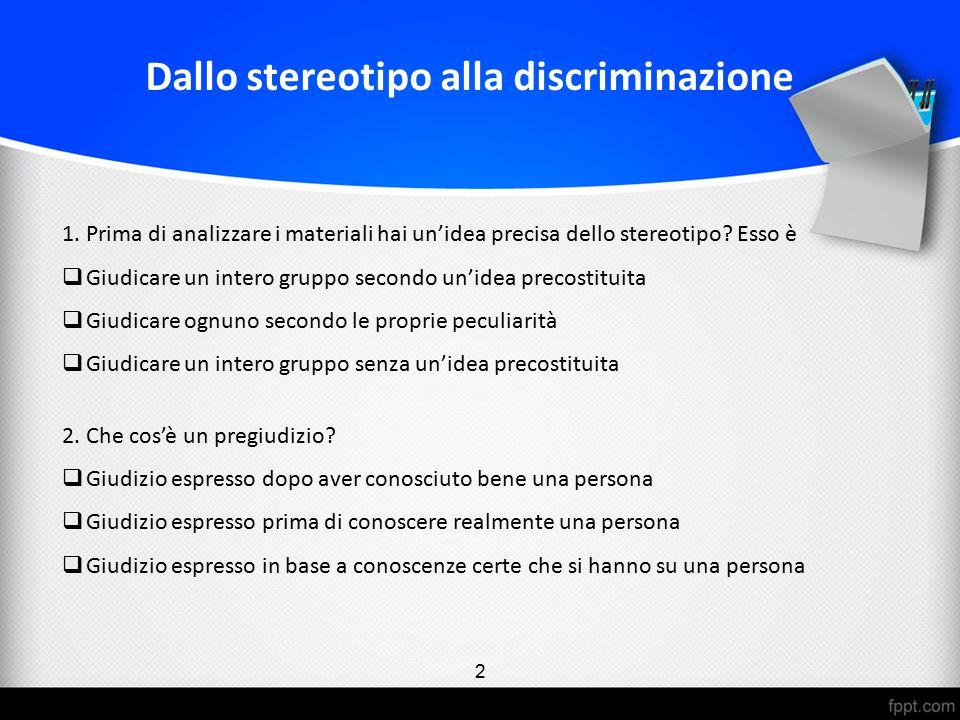 1.Prima di analizzare i materiali hai un'idea precisa dello stereotipo? Esso è  Giudicare un intero gruppo secondo un'idea precostituita  Giudicare
