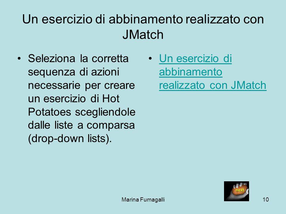 Marina Fumagalli10 Un esercizio di abbinamento realizzato con JMatch Seleziona la corretta sequenza di azioni necessarie per creare un esercizio di Ho