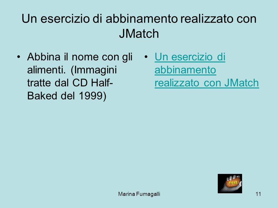 Marina Fumagalli11 Un esercizio di abbinamento realizzato con JMatch Abbina il nome con gli alimenti. (Immagini tratte dal CD Half- Baked del 1999) Un