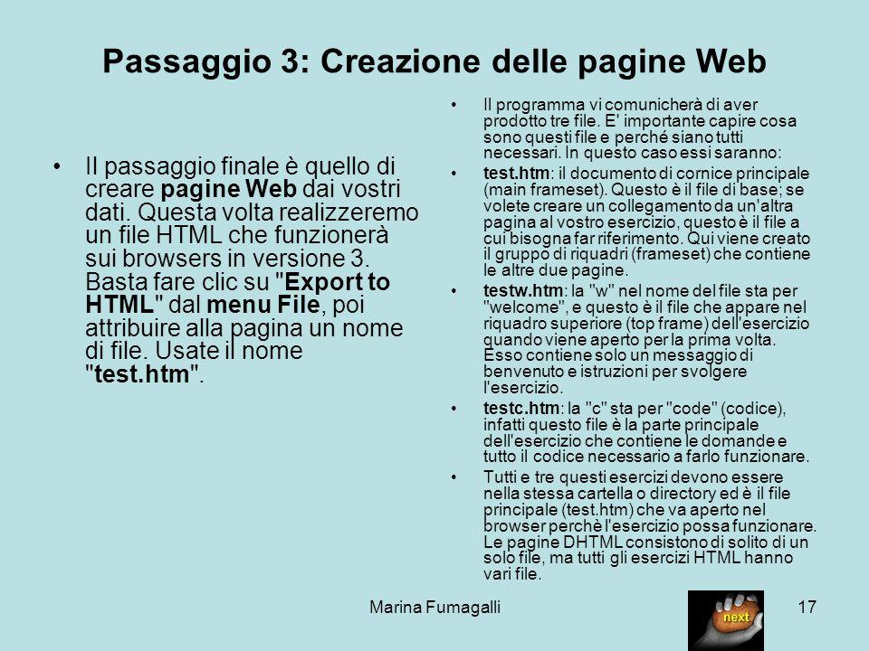 Marina Fumagalli17 Passaggio 3: Creazione delle pagine Web Il passaggio finale è quello di creare pagine Web dai vostri dati. Questa volta realizzerem