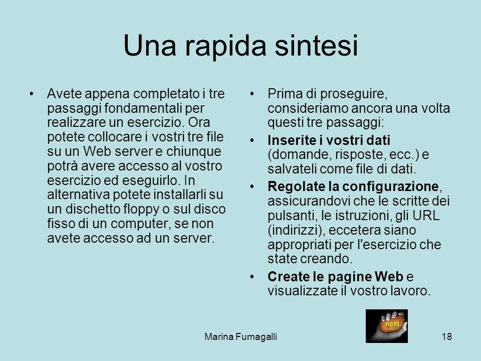 Marina Fumagalli18 Una rapida sintesi Avete appena completato i tre passaggi fondamentali per realizzare un esercizio. Ora potete collocare i vostri t