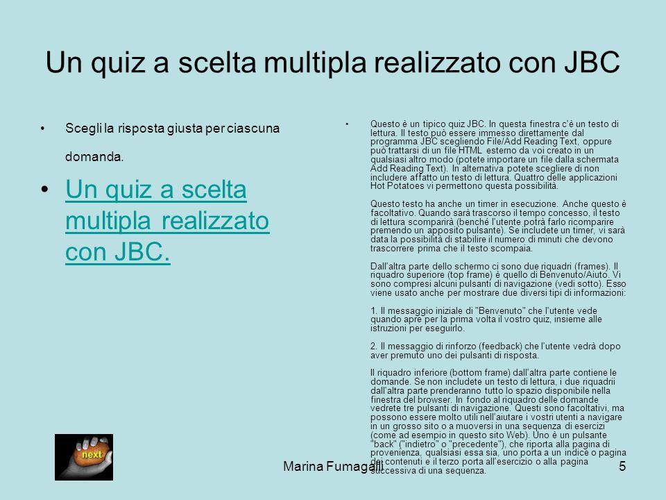 Marina Fumagalli5 Un quiz a scelta multipla realizzato con JBC Scegli la risposta giusta per ciascuna domanda. Un quiz a scelta multipla realizzato co