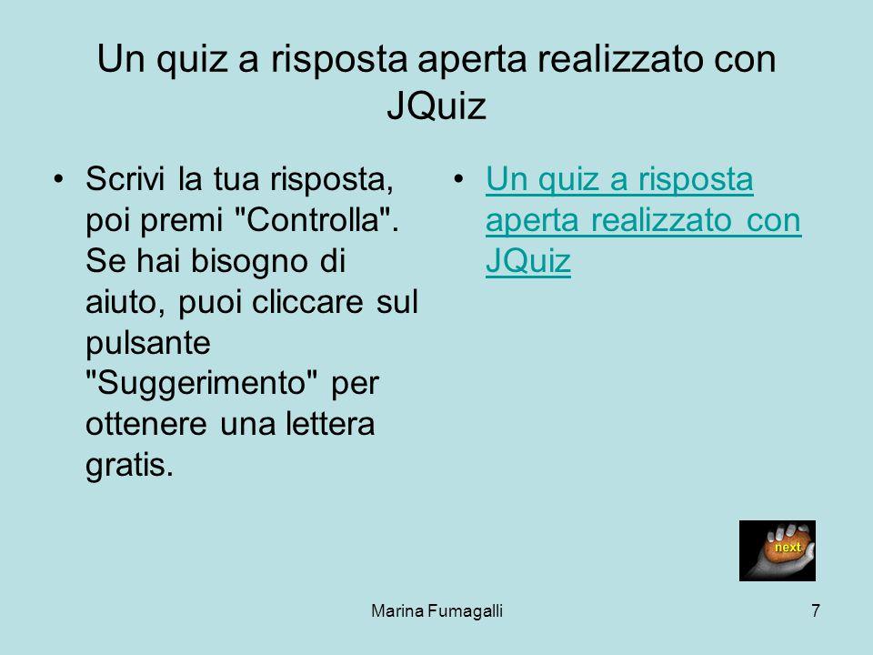 Marina Fumagalli7 Un quiz a risposta aperta realizzato con JQuiz Scrivi la tua risposta, poi premi