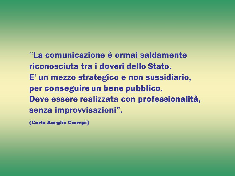 La comunicazione è ormai saldamente riconosciuta tra i doveri dello Stato.