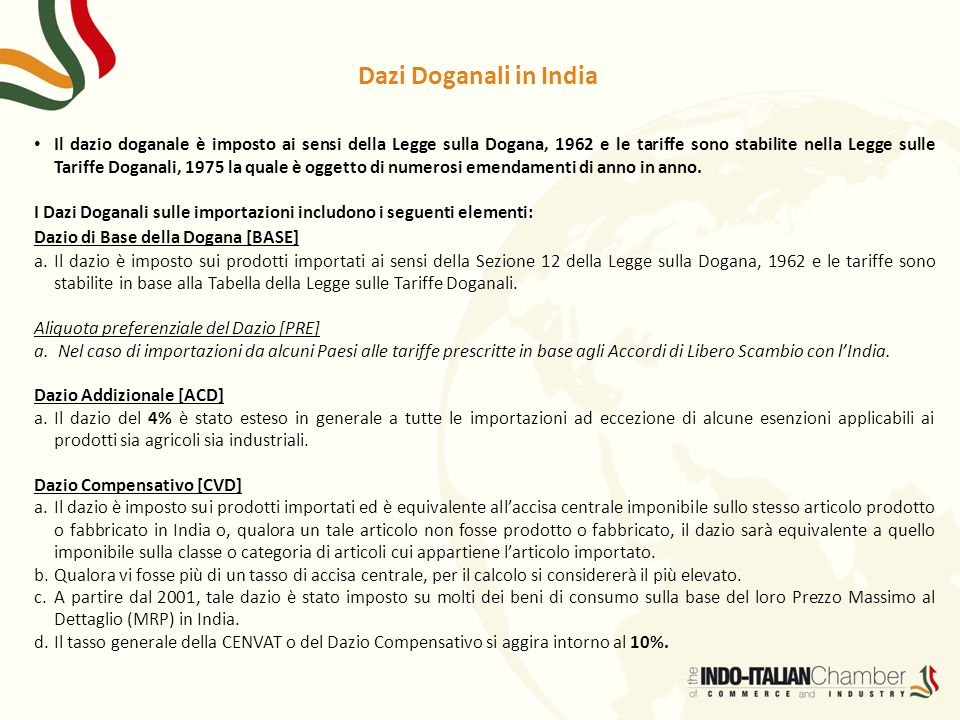 Dazi Doganali in India Il dazio doganale è imposto ai sensi della Legge sulla Dogana, 1962 e le tariffe sono stabilite nella Legge sulle Tariffe Dogan