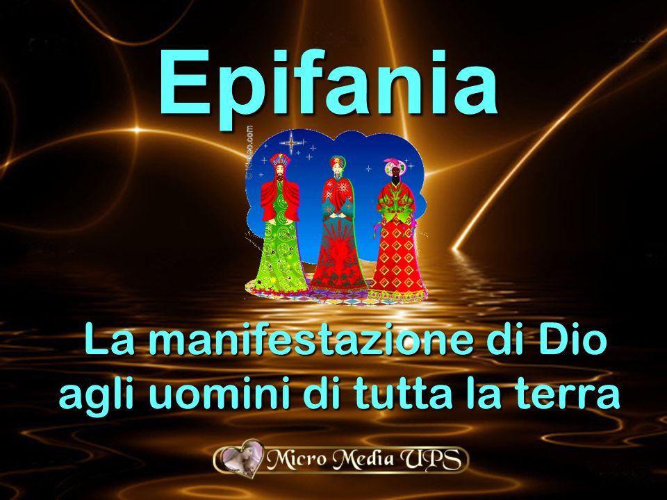 Epifania La manifestazione di Dio agli uomini di tutta la terra