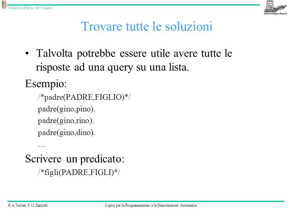 © A.Turbati, F.M.ZanzottoLogica per la Programmazione e la Dimostrazione Automatica University of Rome Tor Vergata Dividere le parole in una frase getsentence( Wordlist) :- get0( Char), getrest( Char, Wordlist).