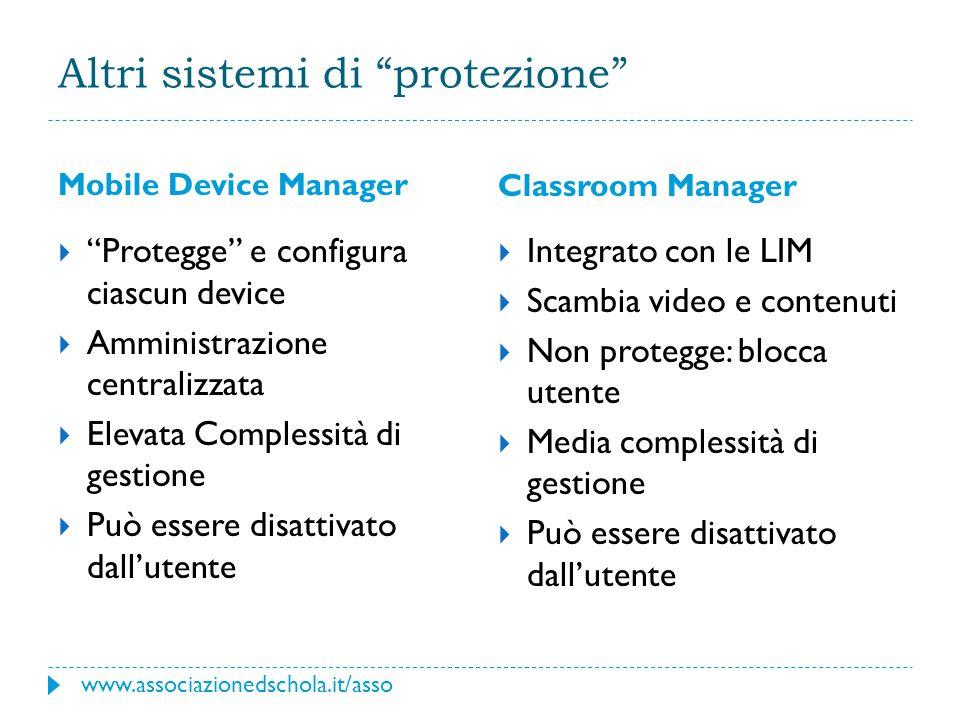 """Altri sistemi di """"protezione"""" Mobile Device Manager Classroom Manager  """"Protegge"""" e configura ciascun device  Amministrazione centralizzata  Elevat"""