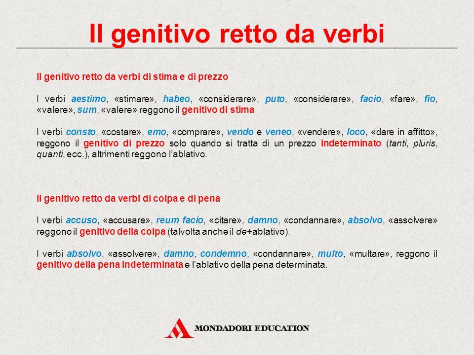 Il genitivo retto da verbi Il genitivo ricorre spesso retto dai seguenti verbi: verbi di memoria; verbi di stima e prezzo; interest e refert.verbi di